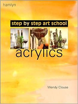 Acrylics (Step-by-Step Art School)