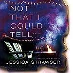 Not That I Could Tell: A Novel | Jessica Strawser
