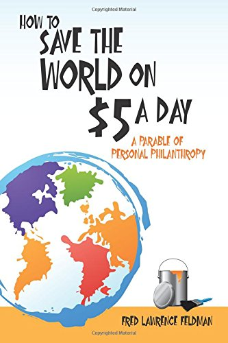 Read Online How to Save the World on $5 a Day: A Parable of Personal Philanthropy pdf
