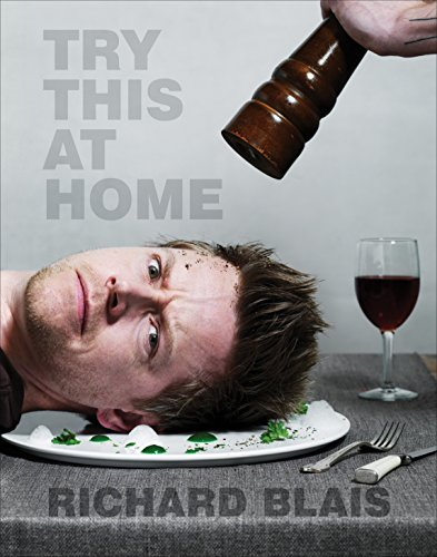 Try This at Home: Recipes from My Head to Your Plate by Richard Blais