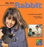 My Pet Rabbit, Kristine I. Spangard, 0822597950