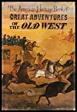 The American Heritage Book of Great Adventures of the Old West, Editors of American Heritage, 0828100101