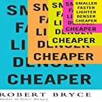 Smaller Faster Lighter Denser Cheaper: How Innovation Keeps Proving the Catastrophists Wrong | Robert Bryce