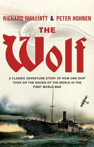 The Wolf  A Classic Adventure Story Of How One Ship Took On The Navies Of The World In The First World War