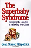 Superbaby Syndrome, Jean G. Fitzpatrick and Jean Fitzpatrick, 0156863103