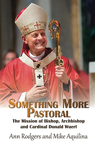 Something More Pastoral: The Mission of Bishop, Archbishop, and Cardinal Donald Wuerl