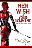 Her Wish is Your Command: Twenty-One Erotic Fem Dom Stories