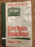 Green Nature - Human Nature : The Meaning of Plants in Our Lives, Lewis, Charles A., 0252022130