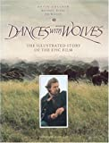 img - for Dances With Wolves: The Illustrated Story of the Epic Film (Pictorial Moviebook) book / textbook / text book