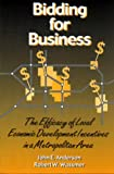Bidding for Business : The Efficacy of Local Economic Development Incentives in a Metropolitan Area, Anderson, John E. and Wassmer, Robert W., 0880992018