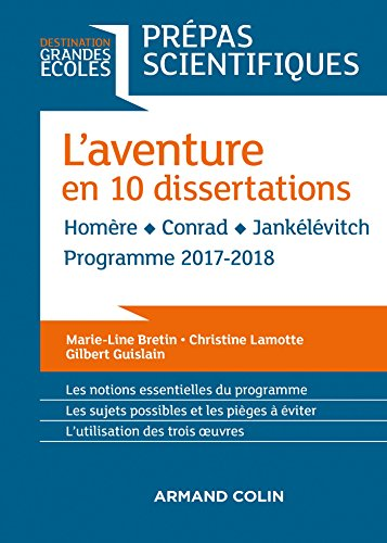 l'aventure en 10 dissertations - prépas scientifiques 2017-2018: homère - conrad - jankélévitch destination grandes ecoles french edition