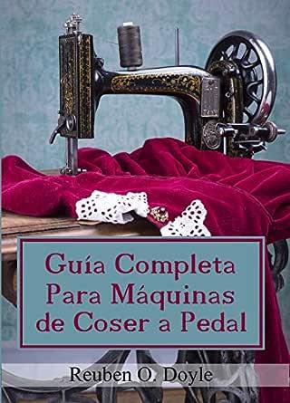 Guía Completa Para Máquinas de Coser a Pedal eBook: Doyle, Reuben ...