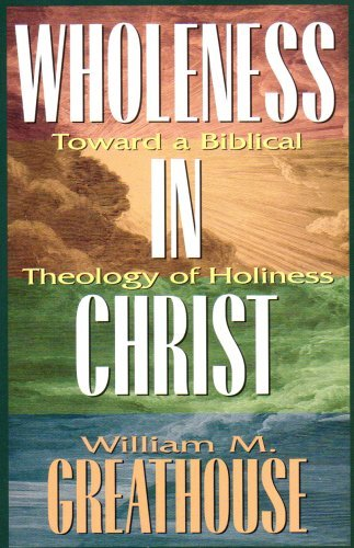 Wholeness in Christ: Toward a Biblical Theology of Holiness by William M. Greathouse - Malls Kansas City Shopping