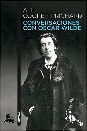 Conversaciones con Oscar Wilde - A. H. Cooper-Prichard