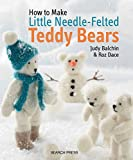 how to make knit - How to Make Little Needle-Felted Teddy Bears