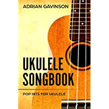 Ukulele Songbook: Pop Hits for Ukulele