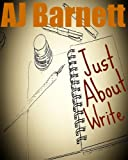 Just About Write: How To Write Like a Boss: Inner Secrets of Successful Writing