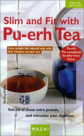 Slim & Fit With Pu-Erh Tea: Lose Weight the Natural Way With This Chinese Wonder Tea