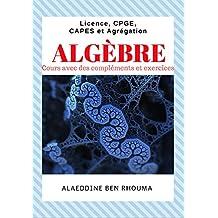 Algèbre: Cours avec des compléments et exercices (French Edition)