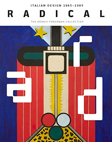 Radical: Italian Design 1965-1985, The Dennis Freedman Collection