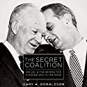The Secret Coalition: Ike, LBJ, and the Search for a Middle Way in the 1950s Audiobook by Gary A. Donaldson Narrated by Gregory St. John