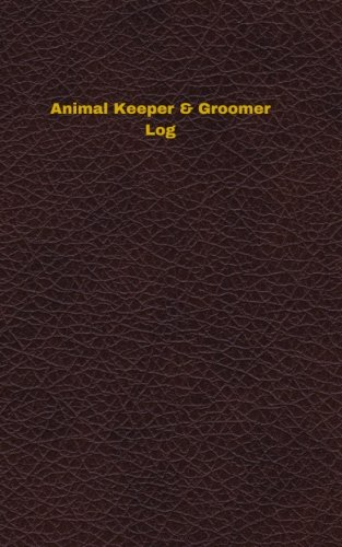 Download Animal Keeper & Groomer Log: Logbook, Journal - 102 pages, 5 x 8 inches (Unique Logbooks/Record Books) pdf epub