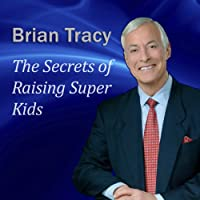The Secrets of Raising Super Kids: How to Raise Happy, Healthy, Self-confident Children - and Give Your Kids the Winning Edge