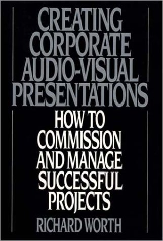 Creating Corporate Audio-Visual Presentations: How to Commission and Manage Successful Projects by Brand: Praeger