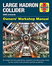Large Hadron Collider Owners' Workshop Manual: 2008 onwards - An insight into the engineering, operation and discoveries made by the world's most powerful particle accelerator
