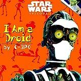 I Am a Droid, Marc A. Cerasini, 0375800255