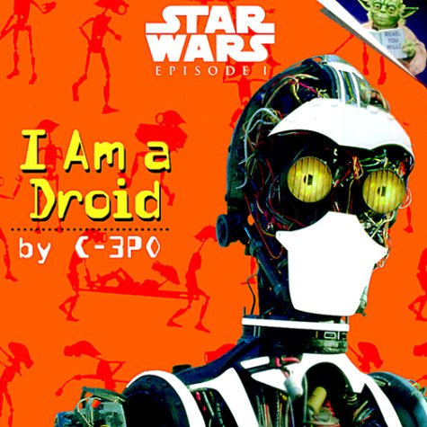 - I Am a Droid by C-3PO (Star Wars Episode 1) (A Random House Star Wars Storybook)