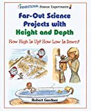 Far-Out Science Projects with Height and Depth, Robert Gardner, 0766020169