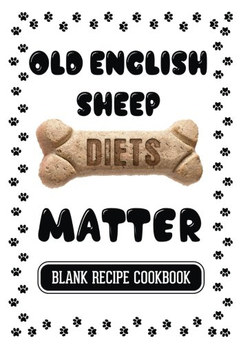 Old English Sheep Diets Matter: Recipe Dog Treat Book, Blank Recipe Cookbook, 7 x 10, 100 Blank Recipe Pages