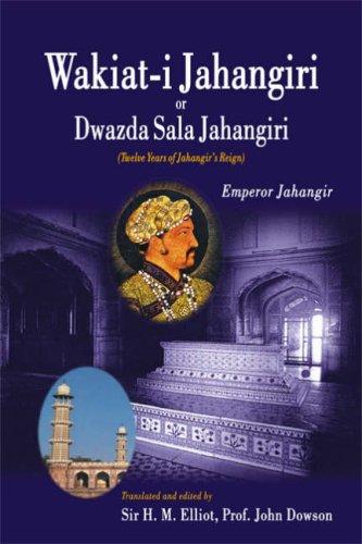 Download Wakiat-i Jahangiri or Dwazda Sala Jahangiri: Twelve Years of Jahangir's Reign pdf