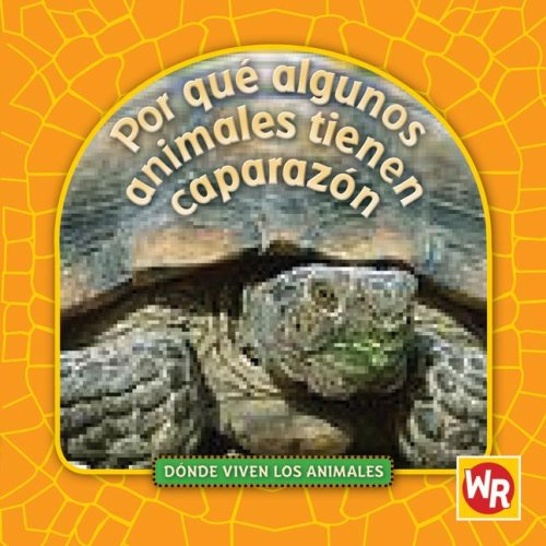 Por que algunos animales tienen caparazon / Why Animals Live in Shells (Donde Viven Los Animales / Where Animals Live) (Spanish Edition) by Brand: Weekly Reader Early Learning