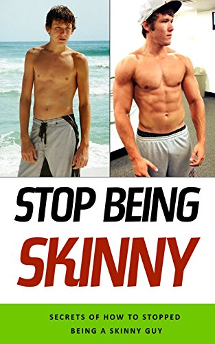 Stop Being Skinny: Secrets of How to Stopped Being a Skinny Guy