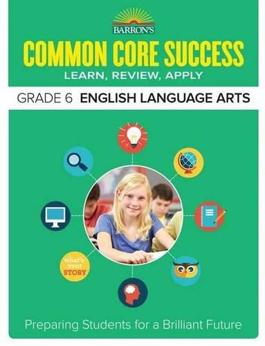 Barron's Common Core Success Grade 6 English Language Arts: Preparing Students for a Brilliant Future