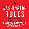 Washington Rules: America's Path to Permanent War Audiobook by Andrew J. Bacevich Narrated by Sean Runnette