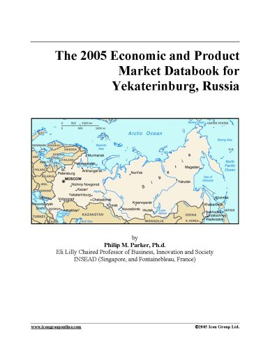 Download The 2005 Economic and Product Market Databook for Yekaterinburg, Russia ebook