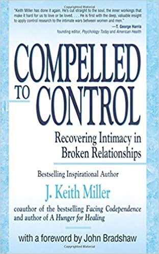 Compelled To Control Recovering Intimacy In Broken Relationships J
