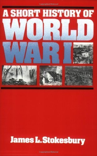 A Short History of World War I 1st (first) PB by Stokesbury, James L. (1981) Paperback