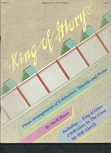 King Of Glory: Piano Arrangements Of Celebration, Worship & Praise, by Mark Hayes (Songbook) (Piano Solo)