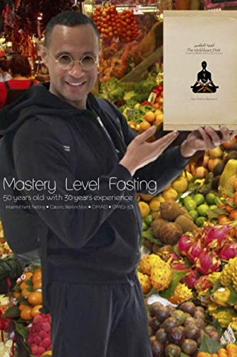 Mastery Level Fasting: 50 years old with 30 years of experience Intermittent Fasting • Caloric Restriction • OMAD • OME2-3D