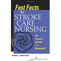 Fast Facts for Stroke Care Nursing: An Expert Guide in a Nutshell: Volume 1 (Fast Facts Series)