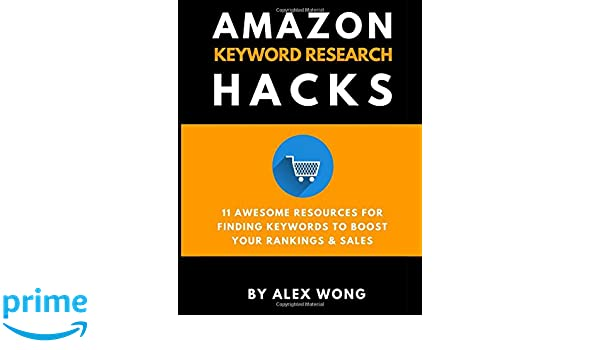 Amazon Keyword Research Hacks: 11 Awesome Resources For Finding Keywords To Boost Your Rankings & Sales: Amazon.es: Alex Wong: Libros en idiomas extranjeros
