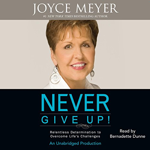 Never Give Up!: Relentless Determination to Overcome Life's Challenges by Random House Audio