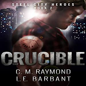 The Crucible: Steel City Heroes, Book 2 Audiobook