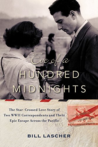 Eve of a Hundred Midnights: The Star-Crossed Love Story of Two WWII Correspondents and Their Epic Escape Across the Pacific (World War 2 In Asia And The Pacific)