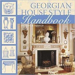 Georgian House Style Handbook Amazoncouk Ingrid Cranfield 9780715328736 Books