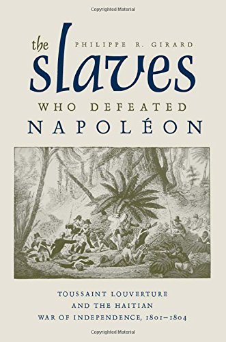 The Slaves Who Defeated Napoleon: Toussaint Louverture and the Haitian War of Independence, 1801–1804 (Atlantic Crossings)